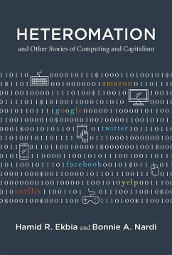 Heteromation, and Other Stories of Computing and Capitalism - Ekbia, Hamid;Nardi, Bonnie A.