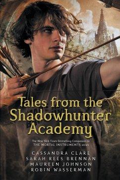 Tales from the Shadowhunter Academy - Clare, Cassandra; Brennan, Sarah Rees; Johnson, Maureen; Wasserman, Rubin