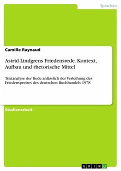 Astrid Lindgrens Friedensrede. Kontext, Aufbau und rhetorische Mittel - Raynaud, Camille