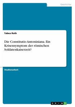 Die Constitutio Antoniniana. Ein Krisensymptom der römischen Soldatenkaiserzeit?