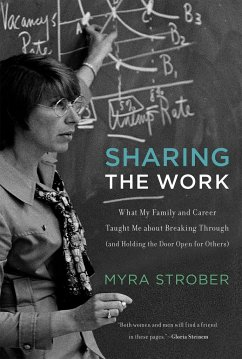 Sharing the Work: What My Family and Career Taught Me about Breaking Through (and Holding the Door Open for Others) - Strober, Myra