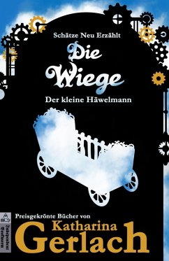 Die Wiege: Der kleine Häwelmann (Schätze Neu Erzählt, #0) (eBook, ePUB) - Gerlach, Katharina