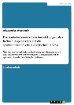 Die sozioökonomischen Auswirkungen des Kölner Stapelrechts auf die spätmittelalterliche Gesellschaft Kölns (eBook, ePUB)