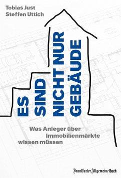 Es sind nicht nur Gebäude. Was Anleger über Immobilienmärkte wissen müssen (eBook, ePUB) - Uttich, Steffen; Just, Tobias