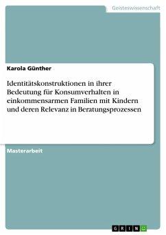 Identitätskonstruktionen in ihrer Bedeutung für Konsumverhalten in einkommensarmen Familien mit Kindern und deren Relevanz in Beratungsprozessen (eBook, PDF)