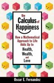 The Calculus of Happiness: How a Mathematical Approach to Life Adds Up to Health, Wealth, and Love