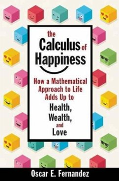 The Calculus of Happiness: How a Mathematical Approach to Life Adds Up to Health, Wealth, and Love - Fernandez, Oscar