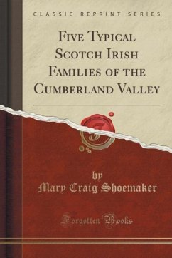 Five Typical Scotch Irish Families of the Cumberland Valley (Classic Reprint)