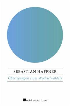 Überlegungen eines Wechselwählers - Haffner, Sebastian