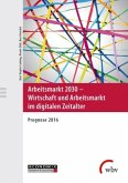 Arbeitsmarkt 2030 - Wirtschaft und Arbeitsmarkt im digitalen Zeitalter