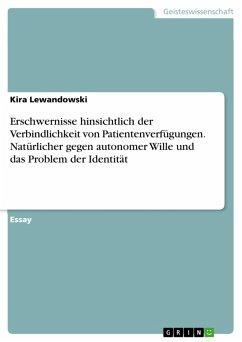 Erschwernisse hinsichtlich der Verbindlichkeit von Patientenverfügungen. Natürlicher gegen autonomer Wille und das Problem der Identität (eBook, PDF) - Lewandowski, Kira
