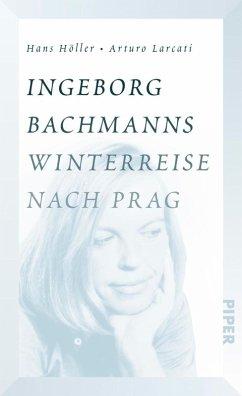 Ingeborg Bachmanns Winterreise nach Prag (eBook, ePUB) - Larcati, Arturo; Höller, Hans