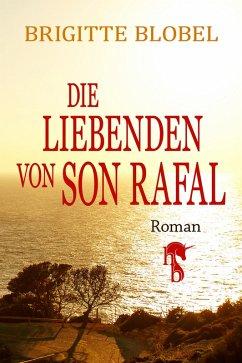 Die Liebenden von Son Rafal (eBook, ePUB) - Blobel, Brigitte