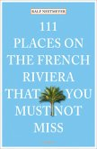 111 Places on the French Riviera that you must not miss (Mängelexemplar)