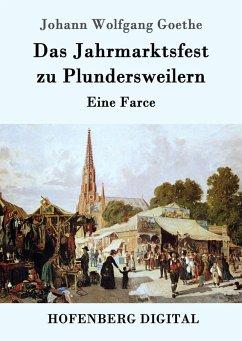 Das Jahrmarktsfest zu Plundersweilern (eBook, ePUB) - Goethe, Johann Wolfgang