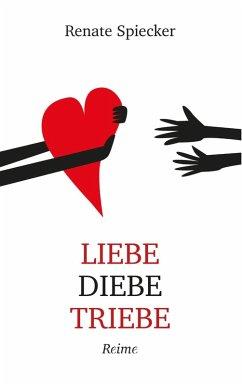 Liebe Diebe Triebe (eBook, ePUB)