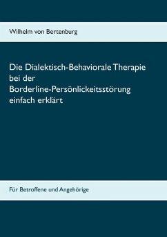 Dialektisch-Behaviorale Therapie bei der Borderline-Persönlichkeitsstörung einfach erklärt (eBook, ePUB)