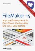 FileMaker Pro 15 Praxis - Datenbanken & Apps für iPad, iPhone, Windows, Mac und Web (eBook, ePUB)