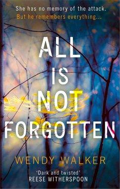 All Is Not Forgotten - Walker, Wendy