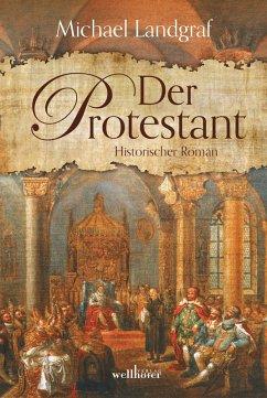 Der Protestant. Historischer Roman (eBook, ePUB) - Landgraf, Michael