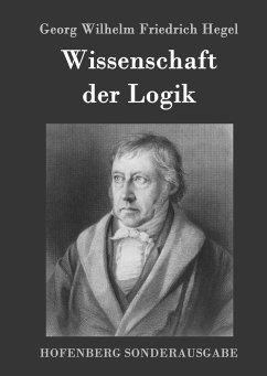Wissenschaft der Logik - Hegel, Georg Wilhelm Friedrich
