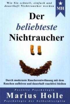Der beliebteste Nichtraucher: Die enthüllende Geschichte über das mächtigste Geheimnis des Aufhörens - Holle, Marius