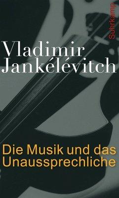 Die Musik und das Unaussprechliche (eBook, ePUB) - Jankélévitch, Vladimir