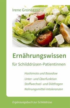 Ernährungswissen für Schilddrüsen-Patientinnen. Hashimoto und Basedow * Unterfunktion und Überfunktion * Stoffwechsel... (eBook, ePUB) - Gronegger, Irene