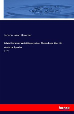 Jakob Hemmers Verteidigung seiner Abhandlung über die deutsche Sprache