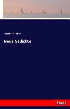Neue Gedichte - Adler, Friedrich
