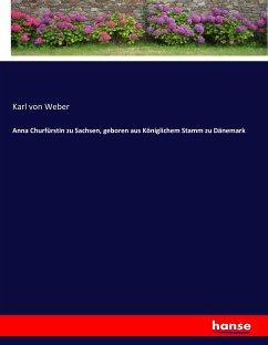 Anna Churfürstin zu Sachsen, geboren aus Königlichem Stamm zu Dänemark