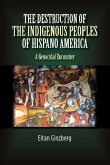 The Destruction of the Indigenous Peoples of Hispano America: A Genocidal Encounter