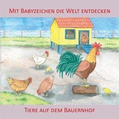 Mit Babyzeichen die Welt entdecken: Tiere auf dem Bauernhof - König, Vivian