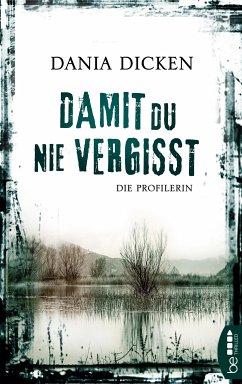 Damit du nie vergisst / Profilerin Andrea Bd.3 (eBook, ePUB) - Dicken, Dania