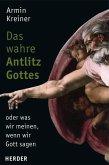 Das wahre Antlitz Gottes - oder was wir meinen, wenn wir Gott sagen (eBook, PDF)