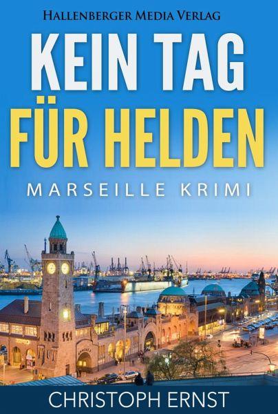 Kein Tag für Helden: Marseille Krimi (eBook, ePUB) - Ernst, Christoph