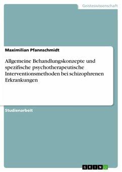 Allgemeine Behandlungskonzepte und spezifische psychotherapeutische Interventionsmethoden bei schizophrenen Erkrankungen (eBook, PDF)