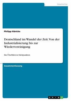 Deutschland im Wandel der Zeit. Von der Industrialisierung bis zur Wiedervereinigung