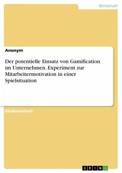 Der potentielle Einsatz von Gamification im Unternehmen. Experiment zur Mitarbeitermotivation in einer Spielsituation