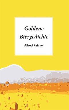 Goldene Biergedichte - Reichel, Alfred