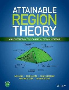Attainable Region Theory (eBook, PDF) - Ming, David; Glasser, David; Hildebrandt, Diane; Glasser, Benjamin; Metgzer, Matthew