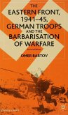 The Eastern Front, 1941-45, German Troops and the Barbarisation of Warfare (eBook, PDF)