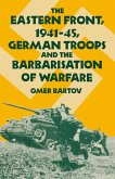 The Eastern Front, 1941-45, German Troops and the Barbarisation ofWarfare (eBook, PDF)