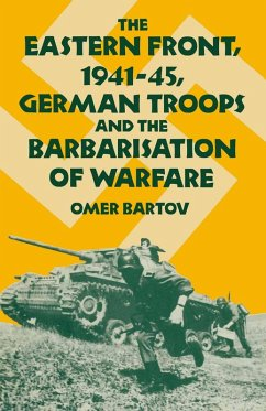 The Eastern Front, 1941-45, German Troops and the Barbarisation ofWarfare (eBook, PDF) - Bartov, Omer