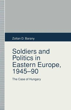 Soldiers and Politics in Eastern Europe, 1945-90 (eBook, PDF) - Barany, Zoltan D.