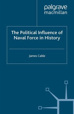 The Political Influence of Naval Force in History (eBook, PDF) - Cable, J.
