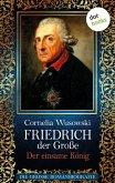 Friedrich der Große - Band 2: Der einsame König - Die große Romanbiografie (eBook, ePUB)