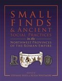 Small Finds and Ancient Social Practices in the Northwest Provinces of the Roman Empire (eBook, PDF)