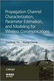 Propagation Channel Characterization, Parameter Estimation, and Modeling for Wireless Communications (eBook, PDF)