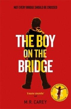 The Boy on the Bridge - Carey, M. R.